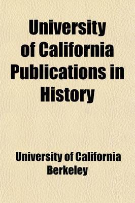 University of California Publications in History (Volume 1, No. 3)