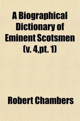 A Biographical Dictionary of Eminent Scotsmen (4, PT. 1)