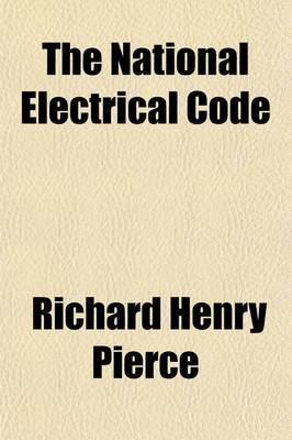 The National Electrical Code; An Analysis and Explanation of the Underwriters' Electrical Code, Intelligible to Non-Experts