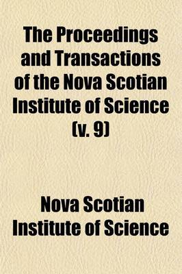 The Proceedings and Transactions of the Nova Scotian Institute of Science (Volume 9)