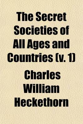 The Secret Societies of All Ages and Countries (Volume 1)