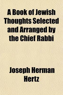 A Book of Jewish Thoughts Selected and Arranged by the Chief Rabbi (Dr. J. H. Hertz)