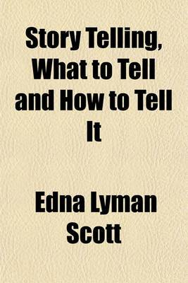Story Telling, What to Tell and How to Tell It