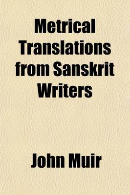 Metrical Translations from Sanskrit Writers; With an Introduction, Prose Versions, and Parallel Passages from Classical Authors