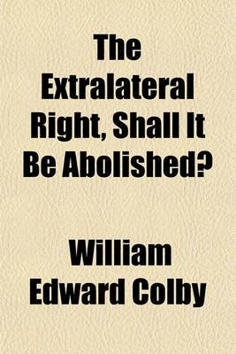 The Extralateral Right, Shall It Be Abolished?