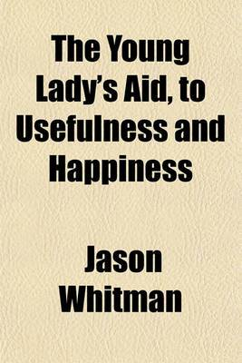 The Young Lady's Aid, to Usefulness and Happiness