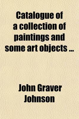 Catalogue of a Collection of Paintings and Some Art Objects (Volume 3)