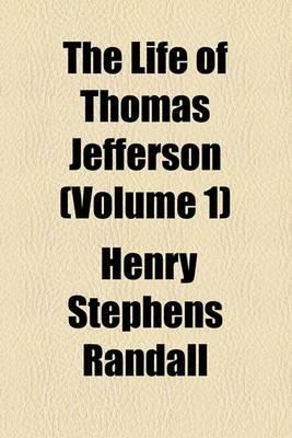 The Life of Thomas Jefferson (Volume 1)