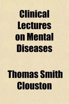 Clinical Lectures on Mental Diseases