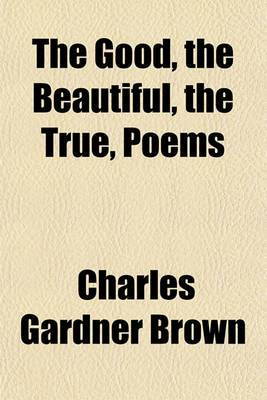 The Good, the Beautiful, the True, Poems