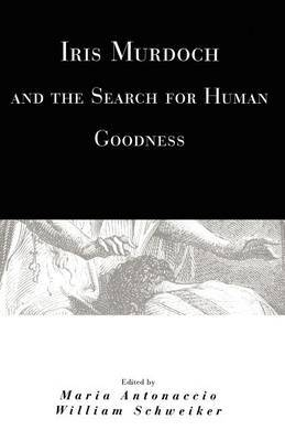 Iris Murdoch and the Search for Human Goodness