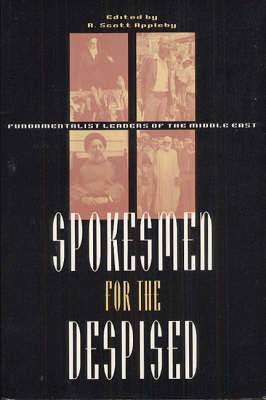 Spokesmen for the Despised: Fundamentalist Leaders of the Middle East
