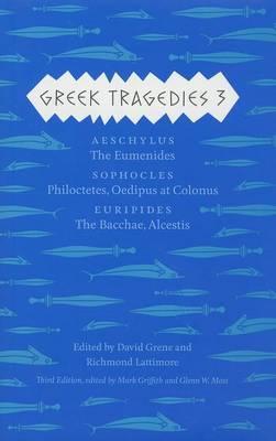 Greek Tragedies 3: Aeschylus: The Eumenides; Sophocles: Philoctetes, Oedipus at Colonus; Euripides: The Bacchae, Alcestis: 3