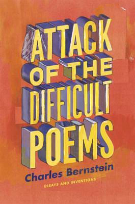 Attack of the Difficult Poems: Essays and Interventions