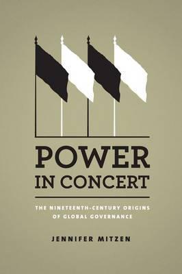 Power in Concert: The Nineteenth-century Origins of Global Governance