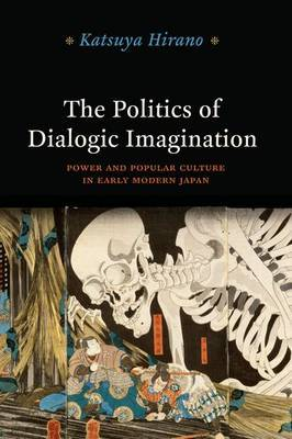 The Politics of Dialogic Imagination: Power and Popular Culture in Early Modern Japan