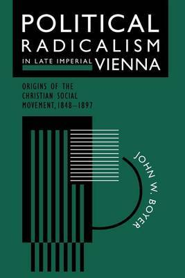Political Radicalism in Late Imperial Vienna: Origins of the Christian Social Movement, 1848-97