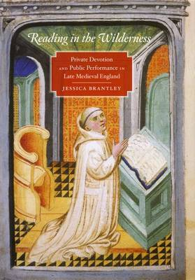 Reading in the Wilderness: Private Devotion and Public Performance in Late Medieval England