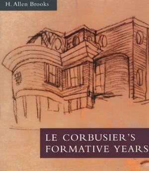 Le Corbusier's Formative Years: Charles-Edouard Jeanneret at La Chaux-de-Fonds