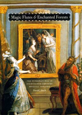 Magic Flutes and Enchanted Forests: The Supernatural in Eighteenth-Century Musical Theater
