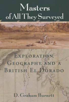 Masters of All They Surveyed: Exploration, Geography and a British El Dorado