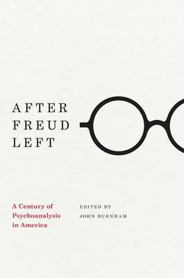 After Freud Left: A Century of Psychoanalysis in America