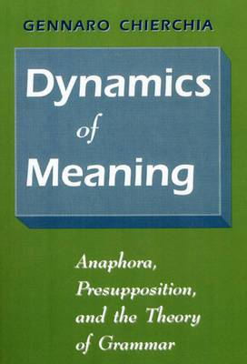 Dynamics of Meaning: Anaphora, Presupposition and the Theory of Grammar