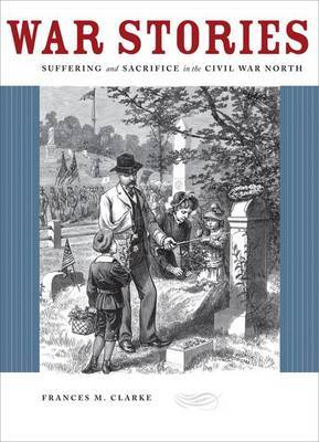 War Stories: Suffering and Sacrifice in the Civil War North