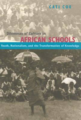 Dilemmas of Culture in African Schools: Nationalism, Youth, and the Transformation of Knowledge