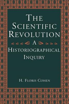 The Scientific Revolution: An Historiographical Inquiry