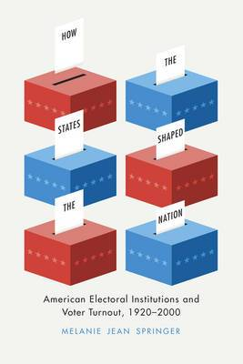 How the States Shaped the Nation: American Electoral Institutions and Voter Turnout, 1920-2000
