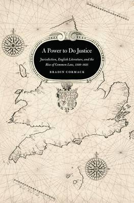A Power to Do Justice: Jurisdiction, English Literature, and the Rise of Common Law, 1509-1625