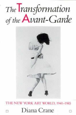 The Transformation of the Avant-garde: New York Art World, 1940-85