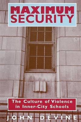 Maximum Security: Culture of Violence in Inner-city Schools