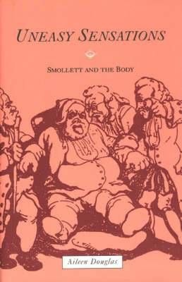 Uneasy Sensations: Smollet and the Body