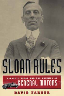 Sloan Rules: Alfred P.Sloan and the Triumph of General Motors