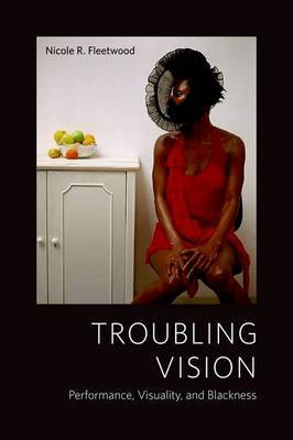 Troubling Vision: Performance, Visuality, and Blackness