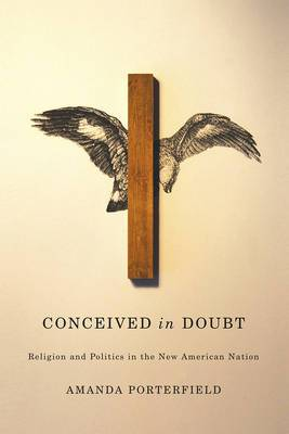 Conceived in Doubt: Religion and Politics in the New American Nation