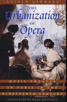 The Urbanization of Opera: Music Theater in Paris in the Nineteenth Century