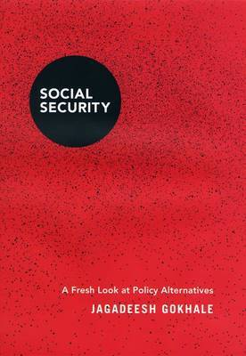 Social Security: A Fresh Look at Policy Alternatives