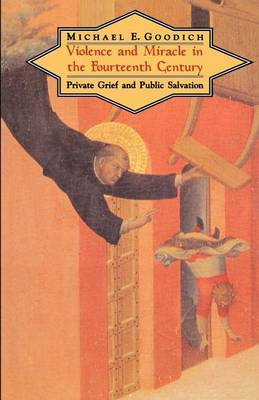 Violence and Miracle in the Fourteenth Century: Private Grief and Public Salvation
