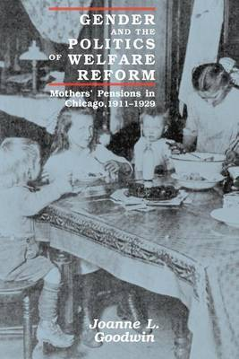 Gender and the Politics of Welfare Reform: Mothers' Pensions in Chicago, 1911-29