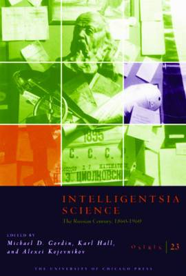 Intelligentsia Science: The Russian Century, 1860-1960