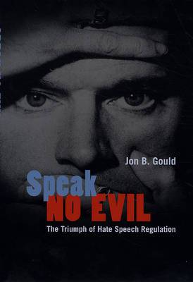 Speak No Evil: The Triumph of Hate Speech Regulation