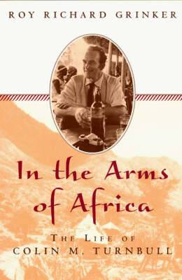 Into the Arms of Africa: The Life of Colin Turnbull