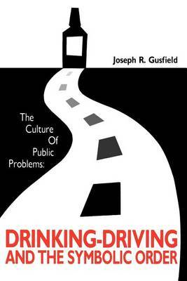 The Culture of Public Problems: Drinking-driving and the Symbolic Order