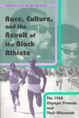 Race, Culture and the Revolt of the Black Athlete: The 1968 Olympic Protests and Their Aftermath