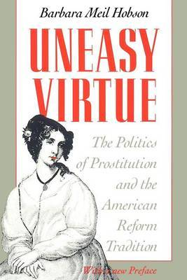 Uneasy Virtue: Politics of Prostitution and the American Reform Tradition