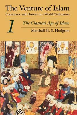 The Venture of Islam: Conscience and History in a World Civilization: v.1: The Classical Age of Islam