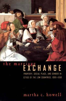 The Marriage Exchange: Property, Social Place, and Gender in the Cities of the Low Countries, 1300-1550